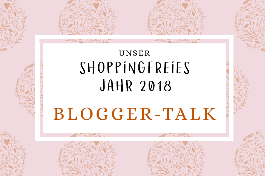 ShoppingfreiesJahr18_Bloggertalk